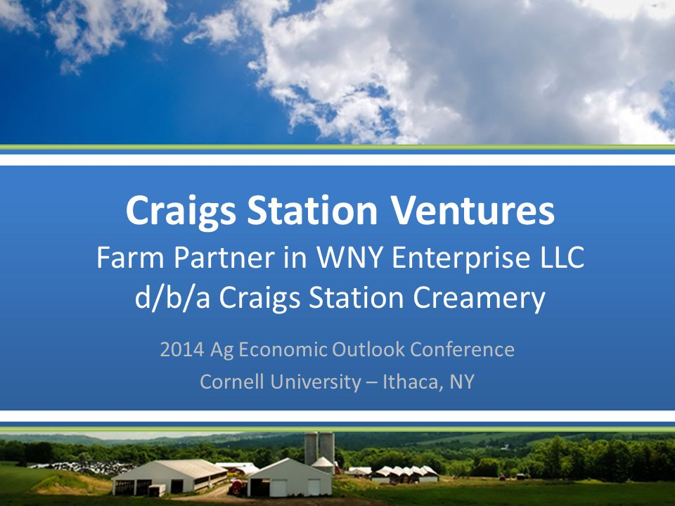 Craigs Station Ventures Family owned and operated dairy farms located in the western New York milkshed Producing high quality raw milk products More than 13,000 cows housed on dairies located within 25 miles of the plant Producing approximately 110,000 gallons of milk/day for delivery to local processors
