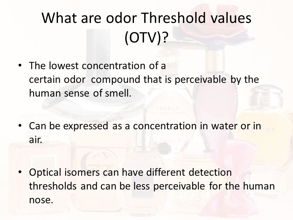 What are odor Threshold values (OTV)? The lowest concentration of a certain odor compound that is perceivable by the human sense of smell. Can be expr