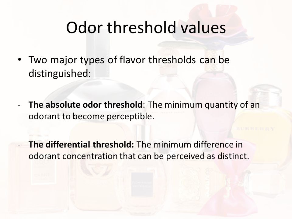 Odor threshold values Two major types of flavor thresholds can be distinguished: -The absolute odor threshold: The minimum quantity of an odorant to b