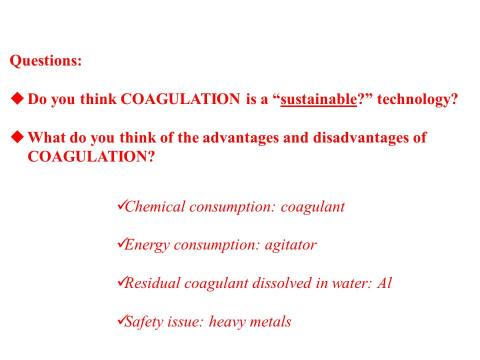 Questions:  Do you think COAGULATION is a sustainable technology.