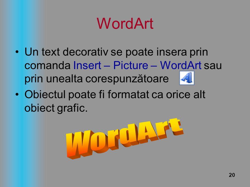 20 WordArt Un text decorativ se poate insera prin comanda Insert – Picture – WordArt sau prin unealta corespunzătoare Obiectul poate fi formatat ca or