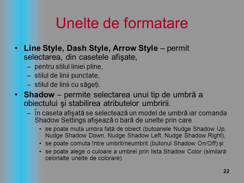 22 Unelte de formatare Line Style, Dash Style, Arrow Style – permit selectarea, din casetele afişate, –pentru stilul liniei pline, –stilul de linii pu