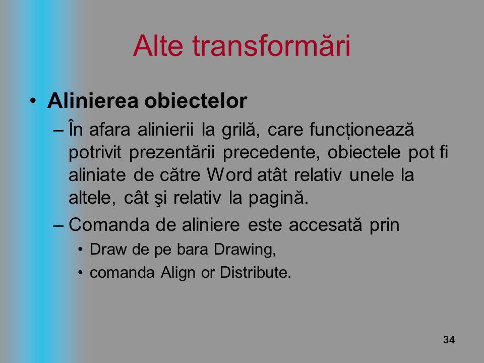 34 Alte transformări Alinierea obiectelor –În afara alinierii la grilă, care funcţionează potrivit prezentării precedente, obiectele pot fi aliniate d