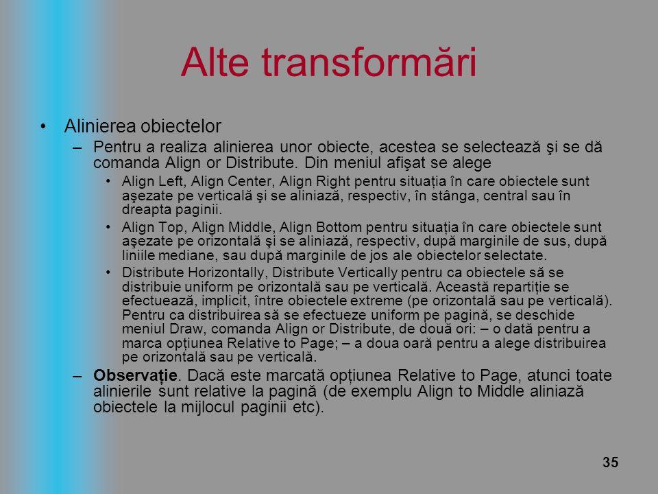 35 Alte transformări Alinierea obiectelor –Pentru a realiza alinierea unor obiecte, acestea se selectează şi se dă comanda Align or Distribute. Din me