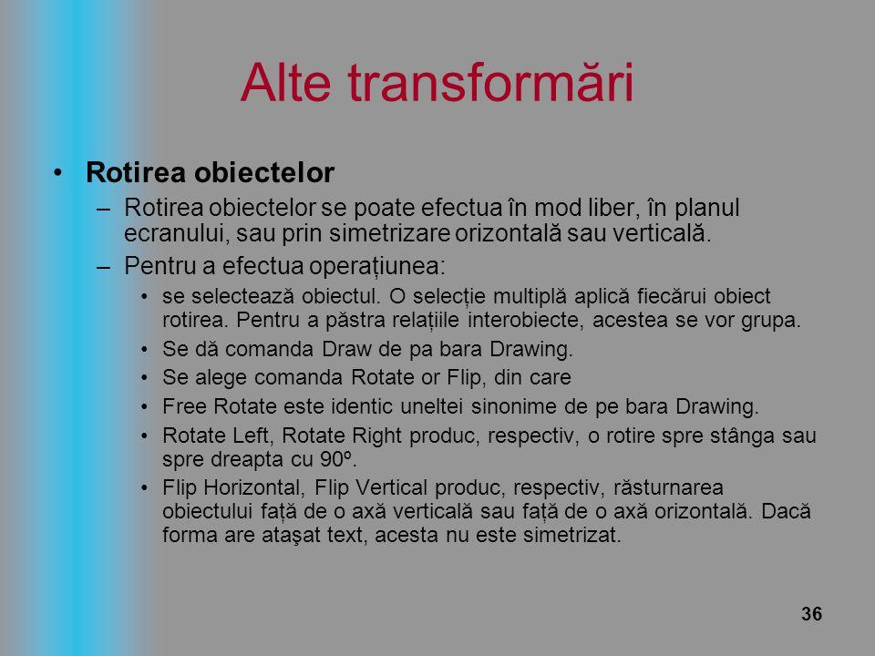 36 Alte transformări Rotirea obiectelor –Rotirea obiectelor se poate efectua în mod liber, în planul ecranului, sau prin simetrizare orizontală sau ve