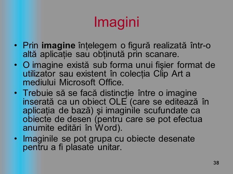 38 Imagini Prin imagine înţelegem o figură realizată într-o altă aplicaţie sau obţinută prin scanare. O imagine există sub forma unui fişier format de
