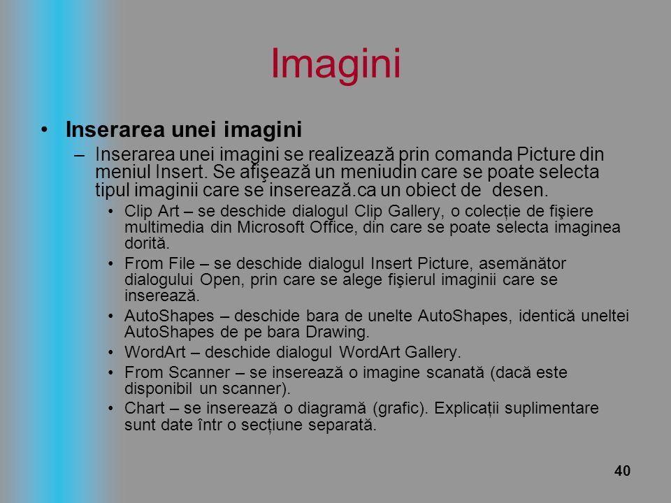 40 Imagini Inserarea unei imagini –Inserarea unei imagini se realizează prin comanda Picture din meniul Insert. Se afişează un meniudin care se poate