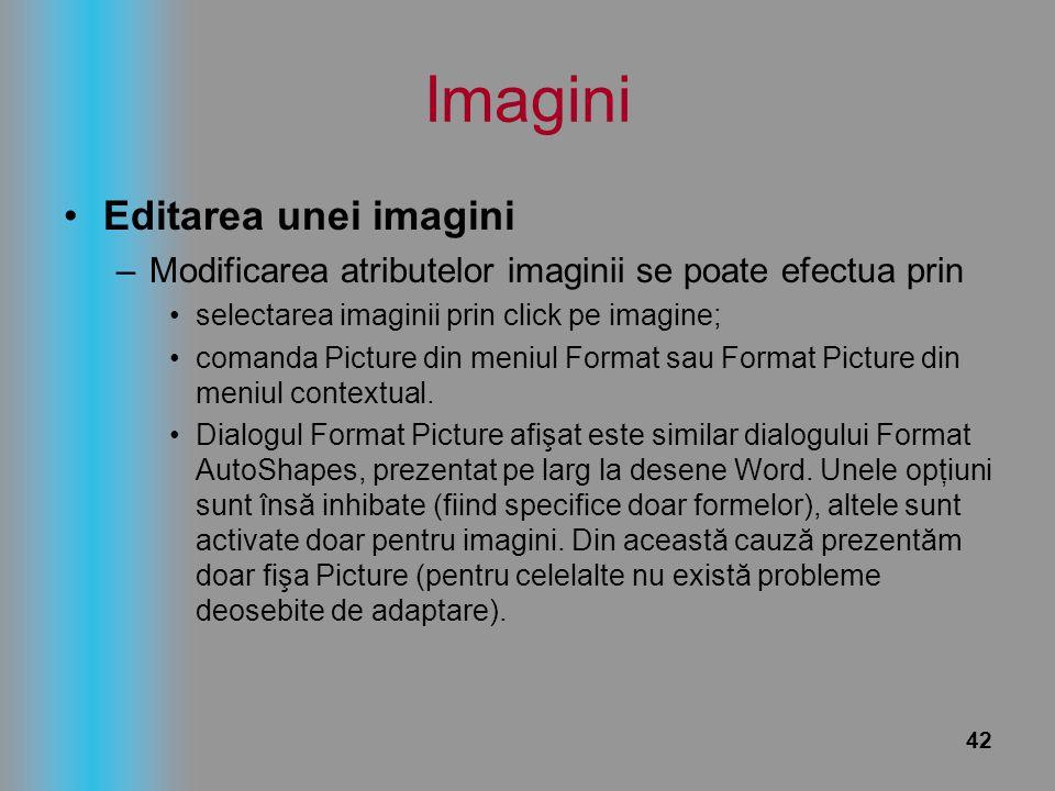 42 Imagini Editarea unei imagini –Modificarea atributelor imaginii se poate efectua prin selectarea imaginii prin click pe imagine; comanda Picture di