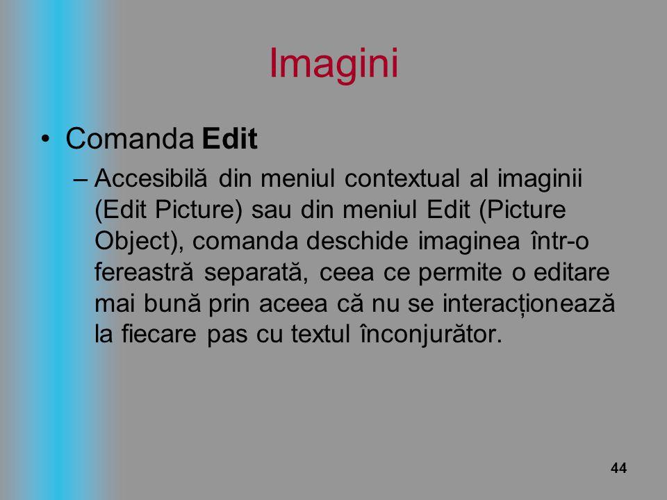 44 Imagini Comanda Edit –Accesibilă din meniul contextual al imaginii (Edit Picture) sau din meniul Edit (Picture Object), comanda deschide imaginea î