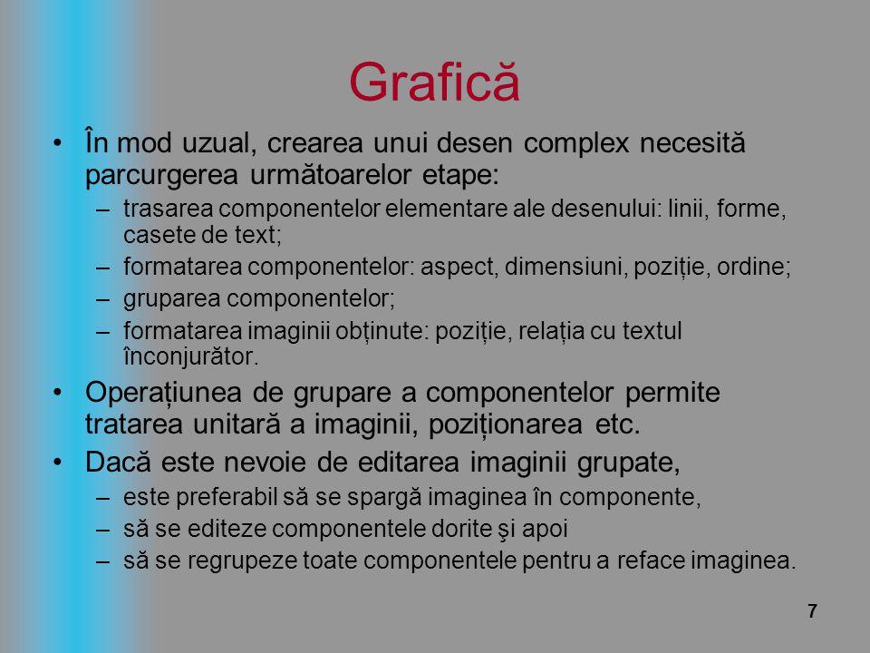 7 Grafică În mod uzual, crearea unui desen complex necesită parcurgerea următoarelor etape: –trasarea componentelor elementare ale desenului: linii, f