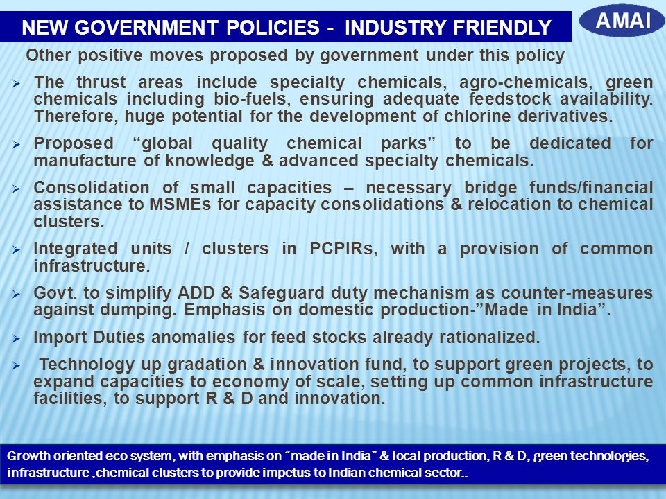 Other positive moves proposed by government under this policy  The thrust areas include specialty chemicals, agro-chemicals, green chemicals includin
