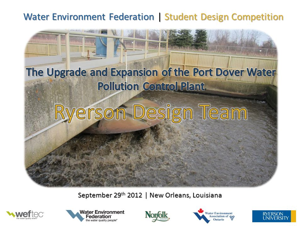 Ryerson University Design Team | WEF SDC September 29 th 2012 | New Orleans, LA Process Overview: 10 Points of Concern with Current Design To land application To landfill Screening and Grit Vortex Primary Clarifier Aeration Basin Secondary Clarifier Disinfection Anaerobic Digester Ferric Chloride Sodium Hypochlorite To Lake Erie Issue 1: Gross Solids Buildup