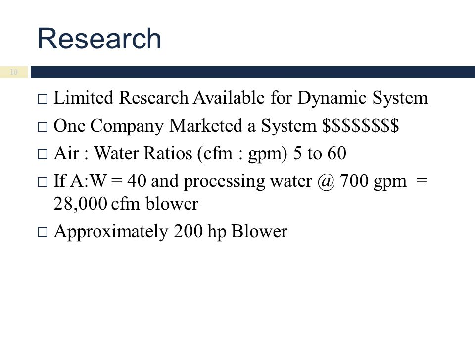 Research  Limited Research Available for Dynamic System  One Company Marketed a System $$$$$$$$  Air : Water Ratios (cfm : gpm) 5 to 60  If A:W =