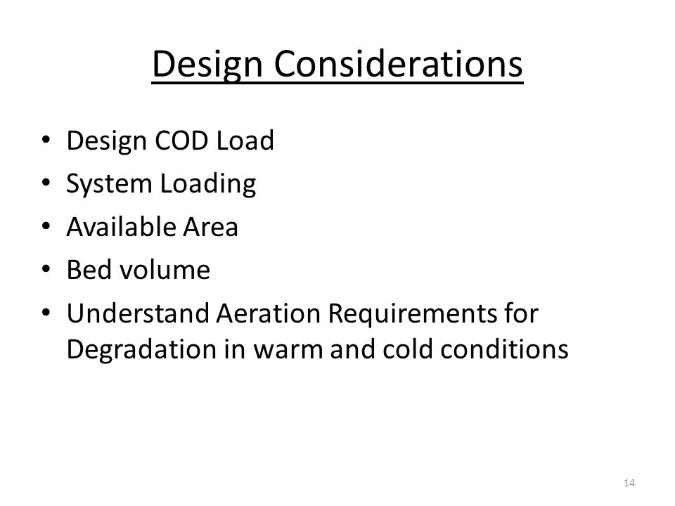 Design Considerations Design COD Load System Loading Available Area Bed volume Understand Aeration Requirements for Degradation in warm and cold conditions 14