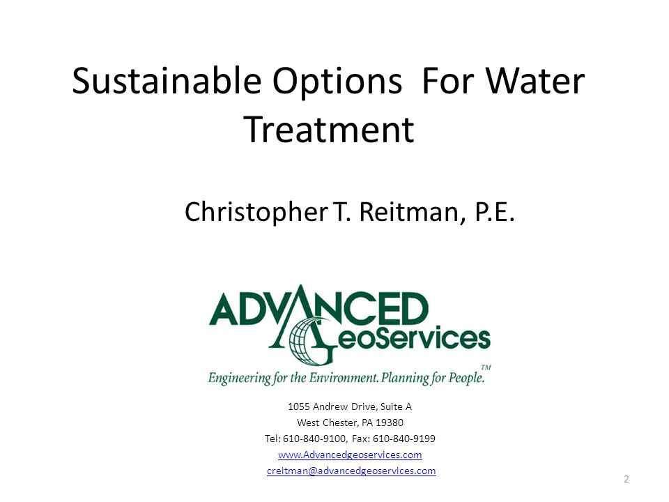 Sustainable Options For Water Treatment 1055 Andrew Drive, Suite A West Chester, PA 19380 Tel: 610-840-9100, Fax: 610-840-9199 www.Advancedgeoservices.com creitman@advancedgeoservices.com Christopher T.