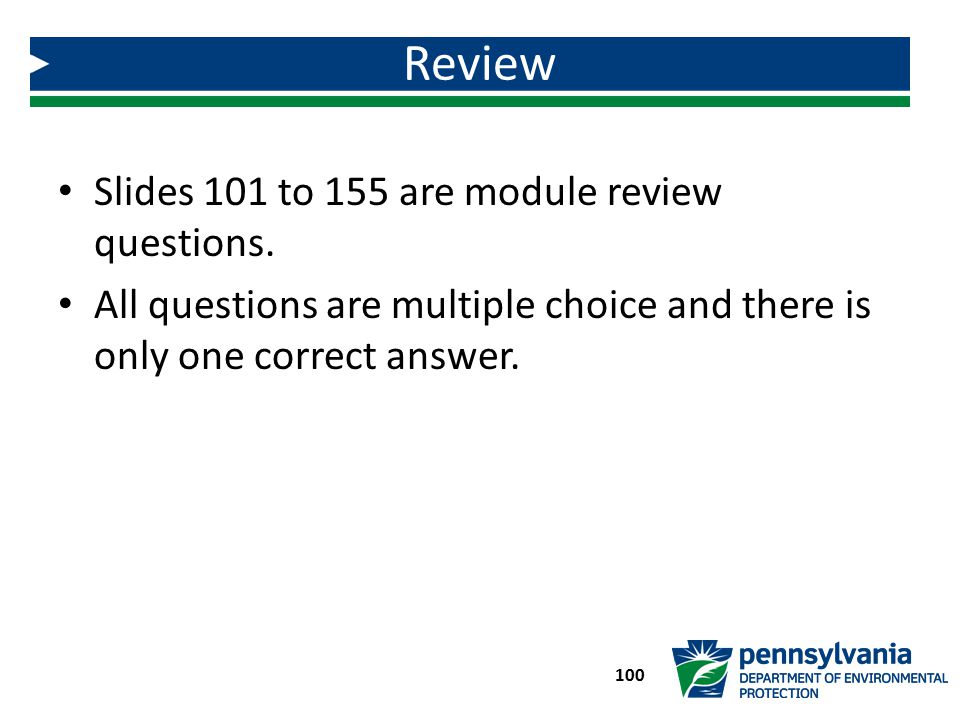 Slides 101 to 155 are module review questions. All questions are multiple choice and there is only one correct answer. Review 100