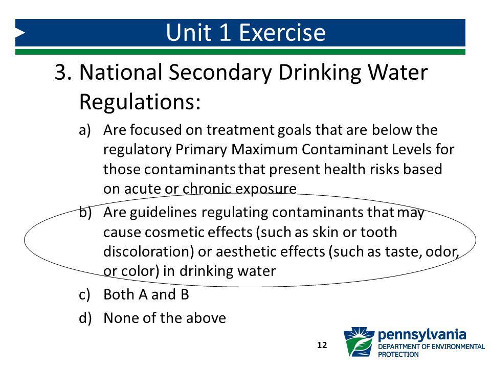 3.National Secondary Drinking Water Regulations: a)Are focused on treatment goals that are below the regulatory Primary Maximum Contaminant Levels for