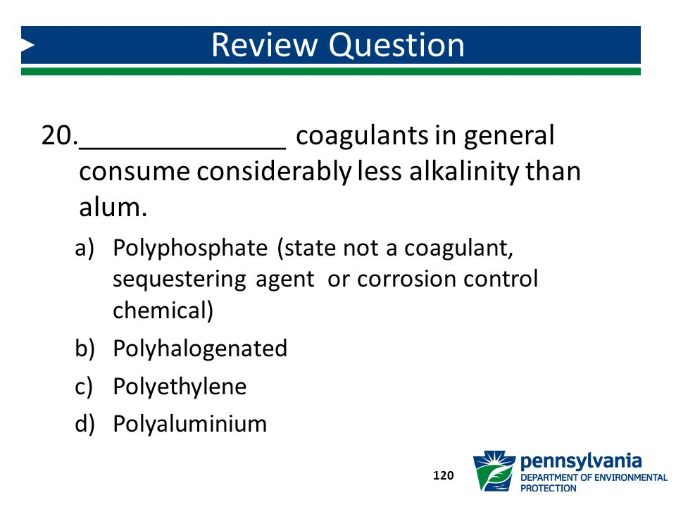 20.______________ coagulants in general consume considerably less alkalinity than alum. a)Polyphosphate (state not a coagulant, sequestering agent or