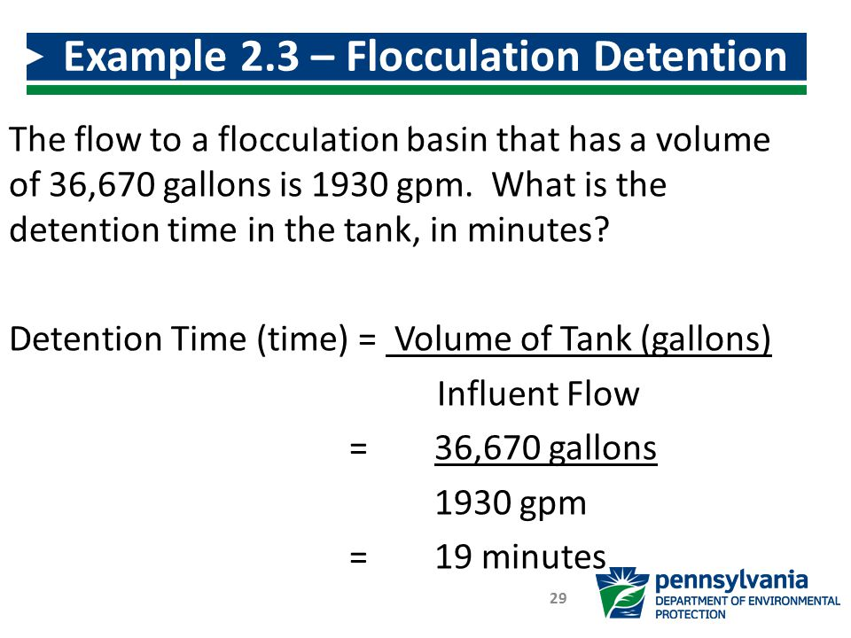 The flow to a flocculation basin that has a volume of 36,670 gallons is 1930 gpm. What is the detention time in the tank, in minutes? Detention Time (