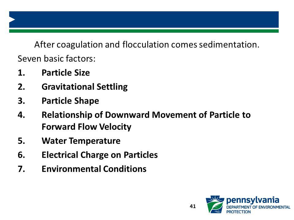 41 After coagulation and flocculation comes sedimentation.