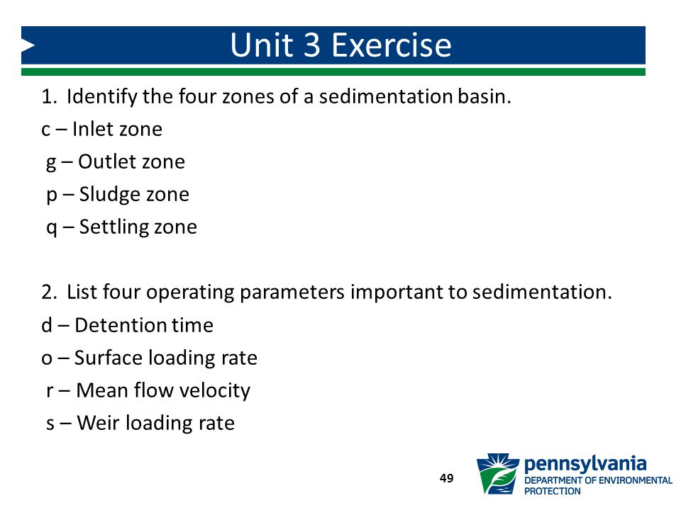 1.Identify the four zones of a sedimentation basin. c – Inlet zone g – Outlet zone p – Sludge zone q – Settling zone 2.List four operating parameters
