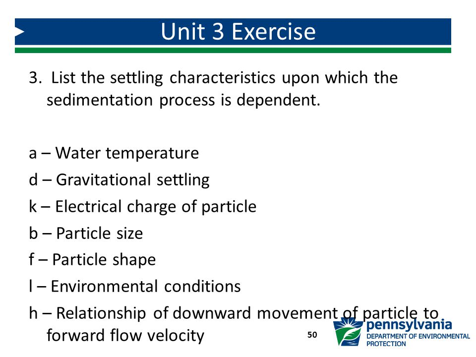 Unit 3 Exercise 50 3. List the settling characteristics upon which the sedimentation process is dependent. a – Water temperature d – Gravitational set