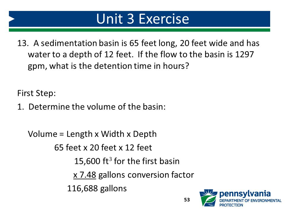 13. A sedimentation basin is 65 feet long, 20 feet wide and has water to a depth of 12 feet. If the flow to the basin is 1297 gpm, what is the detenti
