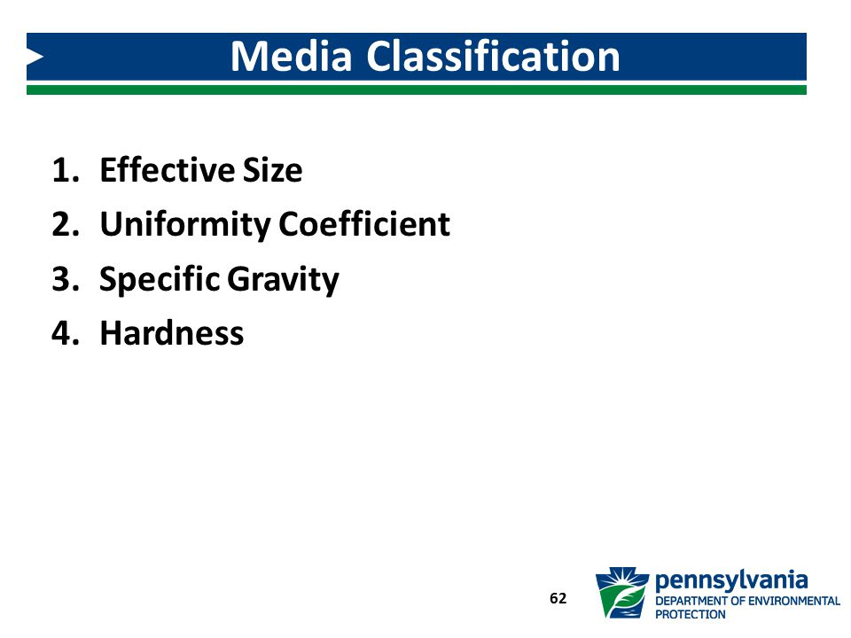 1.Effective Size 2.Uniformity Coefficient 3.Specific Gravity 4.Hardness Media Classification 62