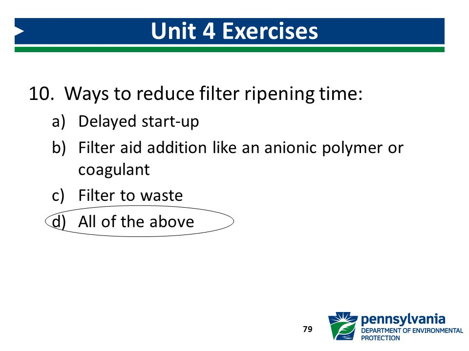 10. Ways to reduce filter ripening time: a)Delayed start-up b)Filter aid addition like an anionic polymer or coagulant c)Filter to waste d)All of the