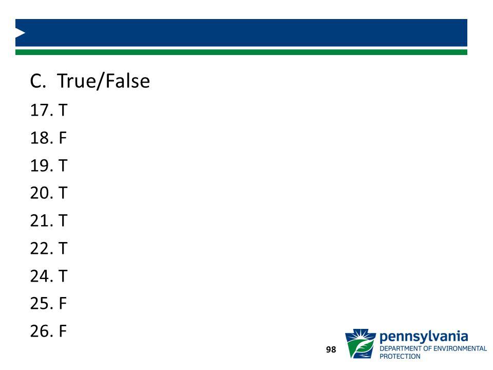C. True/False 17. T 18. F 19. T 20. T 21. T 22. T 24. T 25. F 26. F 98