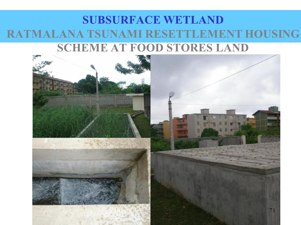 SUBSURFACE WETLAND RATMALANA TSUNAMI RESETTLEMENT HOUSING SCHEME AT FOOD STORES LAND 71