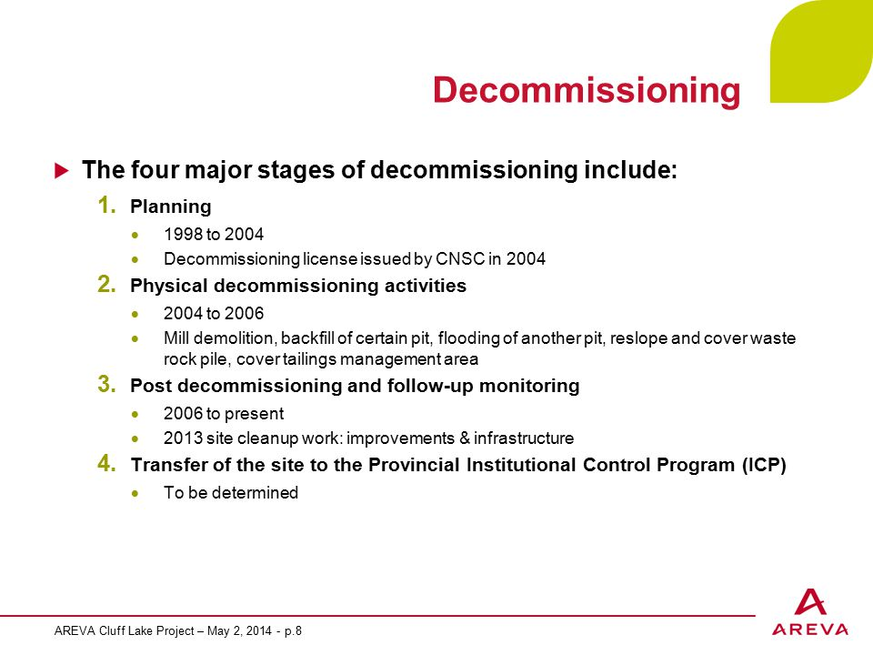 Decommissioning AREVA Cluff Lake Project – May 2, 2014 - p.8 The four major stages of decommissioning include: 1.