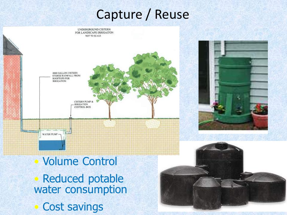 Capture / Reuse Volume Control Reduced potable water consumption Cost savings