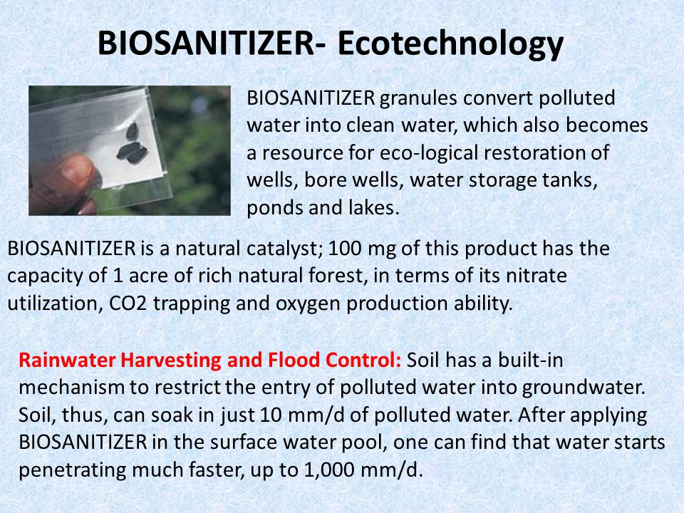 BIOSANITIZER- Ecotechnology BIOSANITIZER granules convert polluted water into clean water, which also becomes a resource for eco-logical restoration o