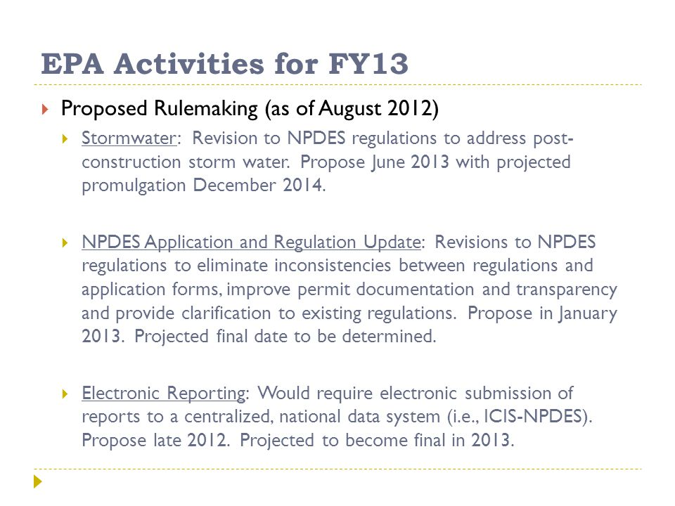 EPA Activities for FY13  Proposed Rulemaking (as of August 2012)  Stormwater: Revision to NPDES regulations to address post- construction storm water.