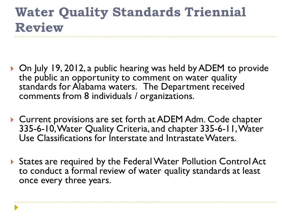 Water Quality Standards Triennial Review  On July 19, 2012, a public hearing was held by ADEM to provide the public an opportunity to comment on water quality standards for Alabama waters.