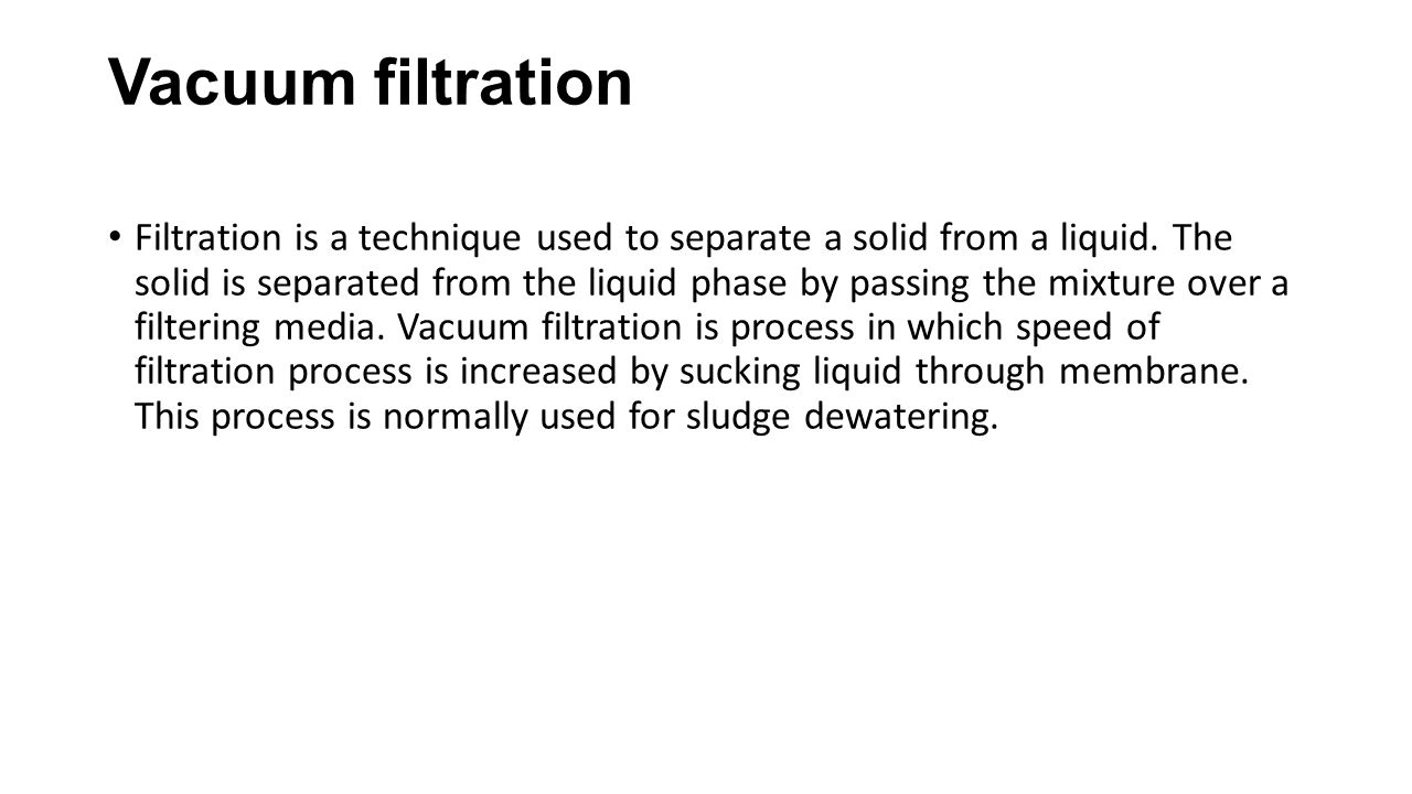 Vacuum filtration Filtration is a technique used to separate a solid from a liquid. The solid is separated from the liquid phase by passing the mixtur