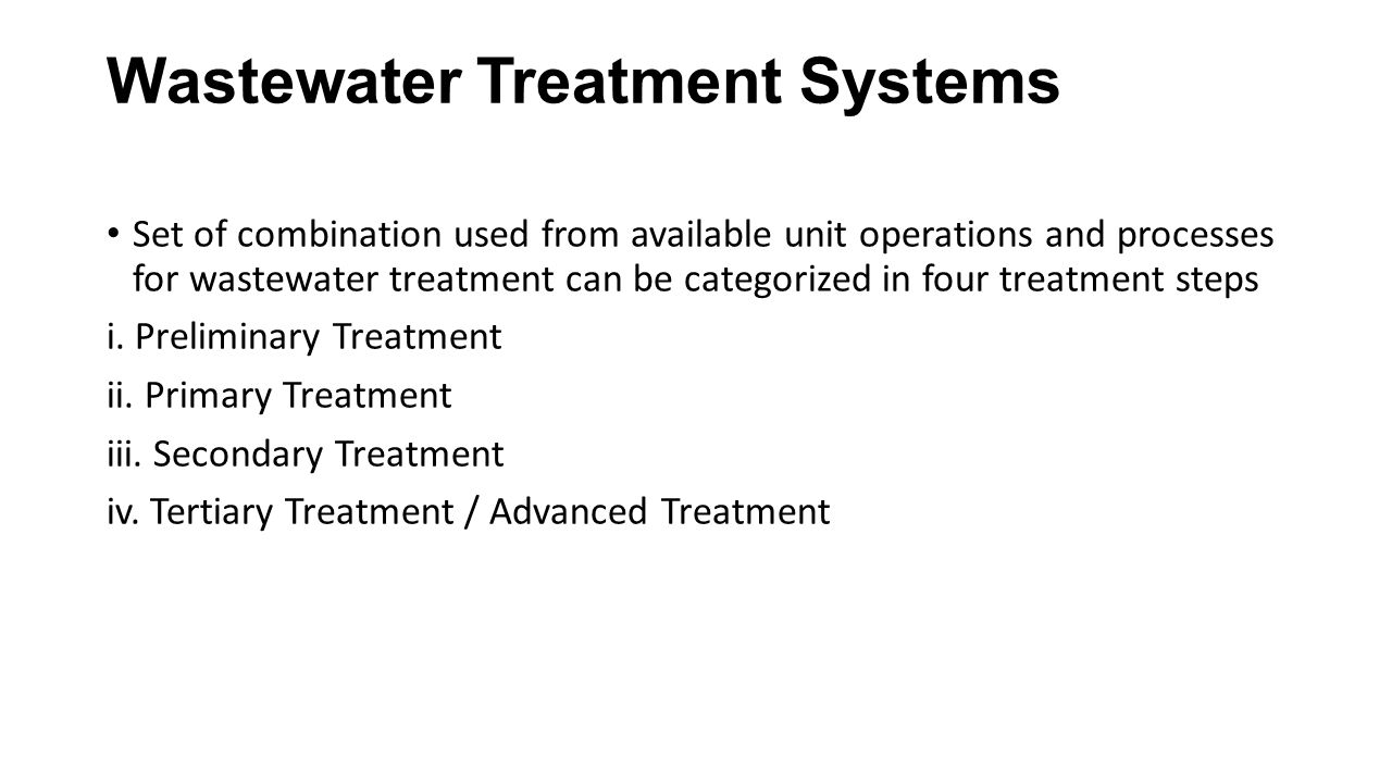 Wastewater Treatment Systems Set of combination used from available unit operations and processes for wastewater treatment can be categorized in four