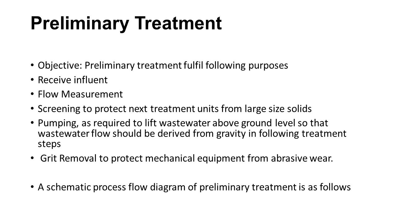 Preliminary Treatment Objective: Preliminary treatment fulfil following purposes Receive influent Flow Measurement Screening to protect next treatment