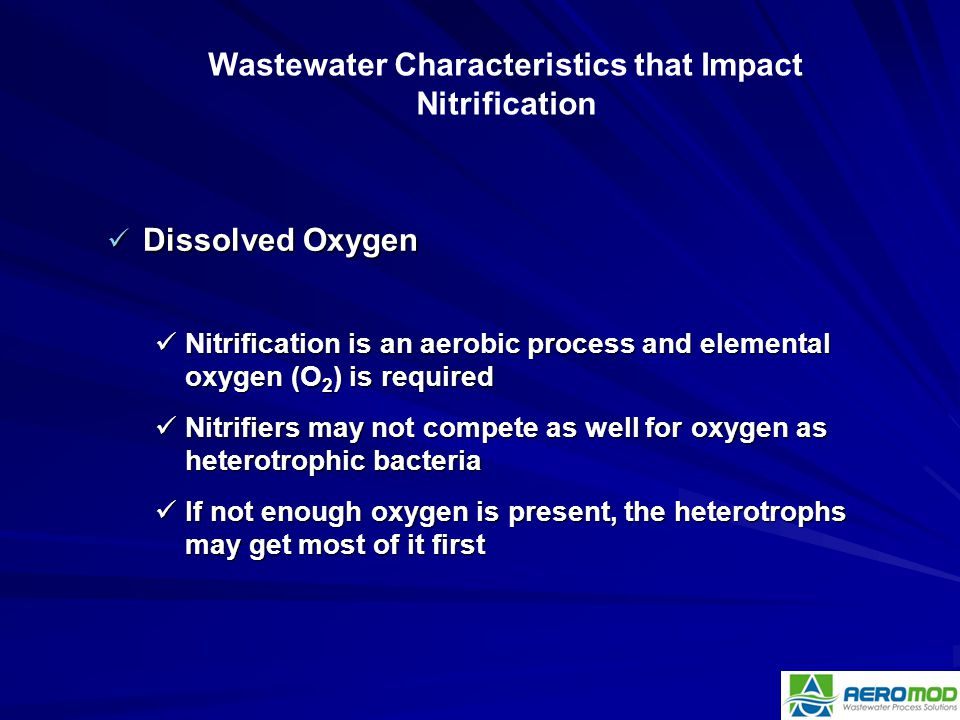 Dissolved Oxygen Dissolved Oxygen Nitrification is an aerobic process and elemental oxygen (O 2 ) is required Nitrification is an aerobic process and