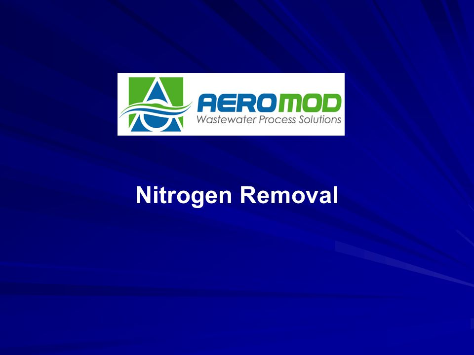 Nitrogen Removal Aero-Mod ® Wastewater Process Solutions