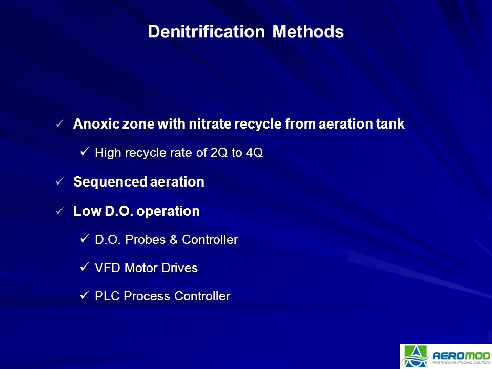 Anoxic zone with nitrate recycle from aeration tank Anoxic zone with nitrate recycle from aeration tank High recycle rate of 2Q to 4Q High recycle rat
