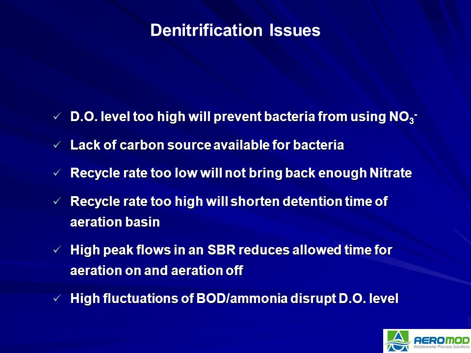 D.O. level too high will prevent bacteria from using NO 3 - D.O. level too high will prevent bacteria from using NO 3 - Lack of carbon source availabl