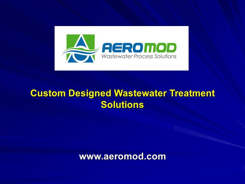 Custom Designed Wastewater Treatment Solutions www.aeromod.com