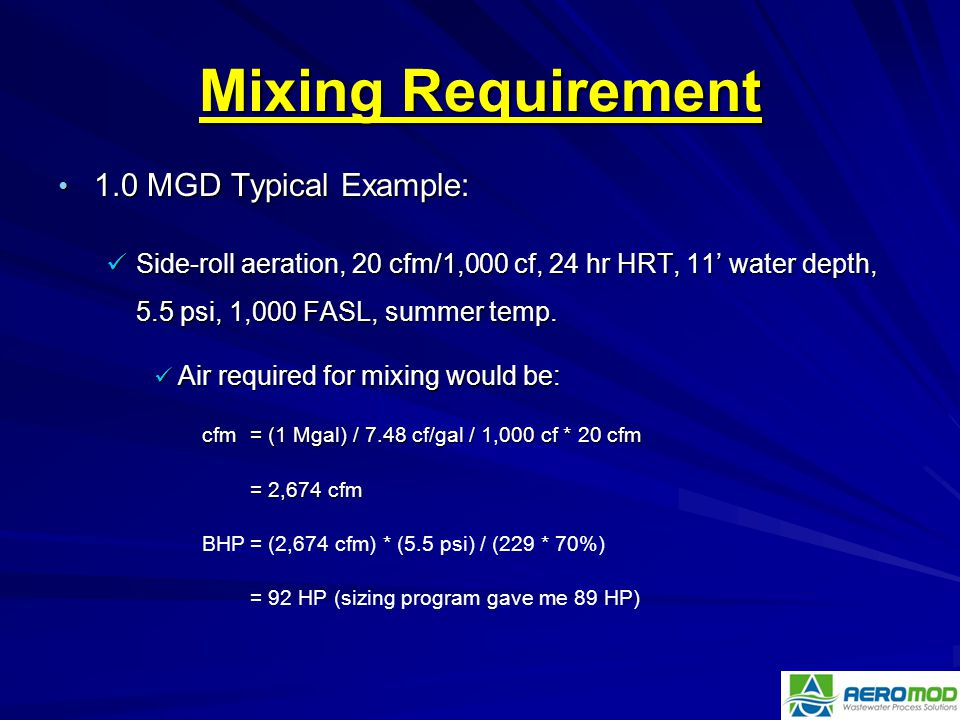Mixing Requirement 1.0 MGD Typical Example: 1.0 MGD Typical Example: Side-roll aeration, 20 cfm/1,000 cf, 24 hr HRT, 11' water depth, 5.5 psi, 1,000 F