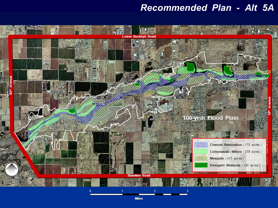 Recommended Plan - Alt 5A Baseline Road Lower Buckeye Road 83 rd Avenue 19 th Avenue 100-year Flood Plain 1 1 2 2 3 3 0 0 Miles Channel Restoration (
