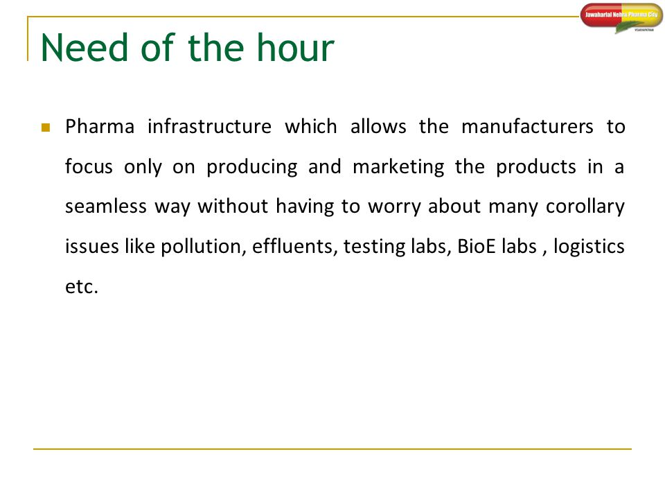Need of the hour Pharma infrastructure which allows the manufacturers to focus only on producing and marketing the products in a seamless way without