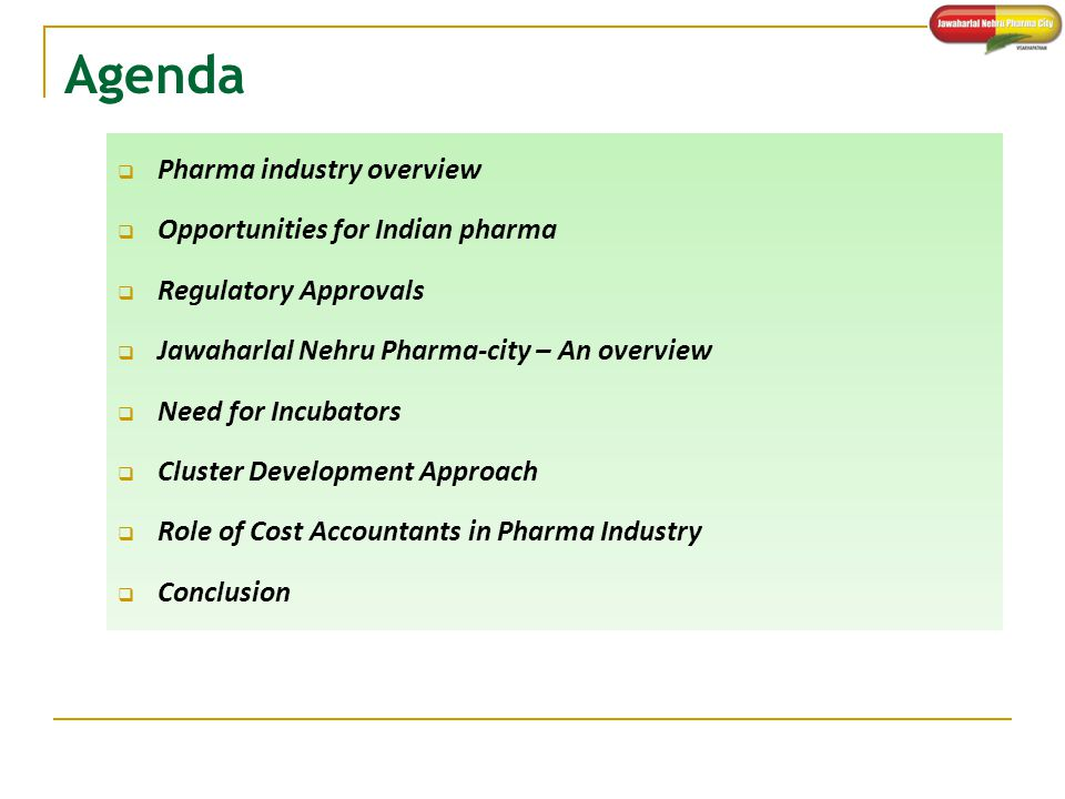 Agenda  Pharma industry overview  Opportunities for Indian pharma  Regulatory Approvals  Jawaharlal Nehru Pharma-city – An overview  Need for Inc