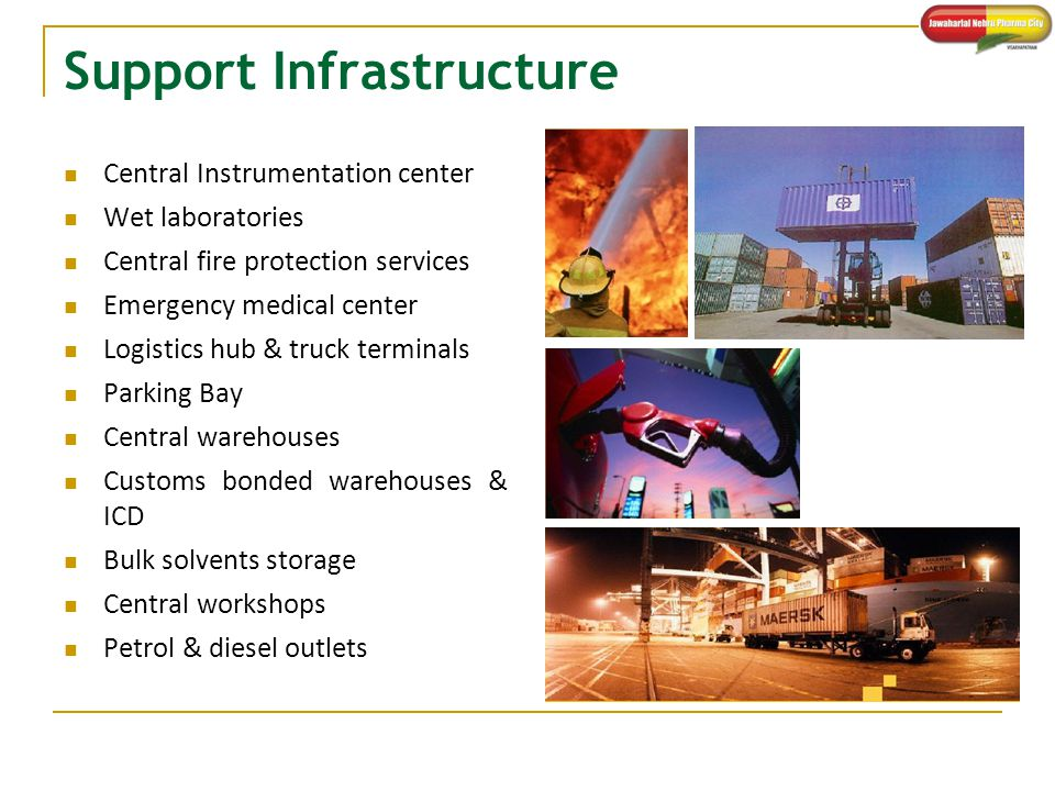 Support Infrastructure Central Instrumentation center Wet laboratories Central fire protection services Emergency medical center Logistics hub & truck