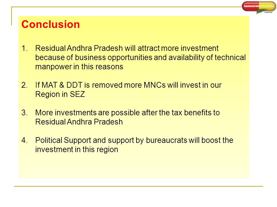 Conclusion 1.Residual Andhra Pradesh will attract more investment because of business opportunities and availability of technical manpower in this rea